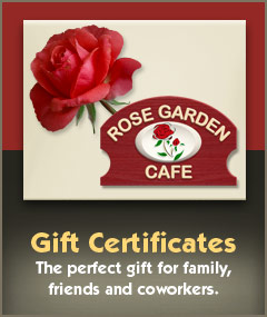 Rose Garden Cafe gift certificates available